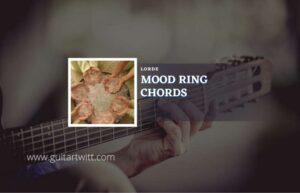 Read more about the article Mood Ring chords by Lorde
