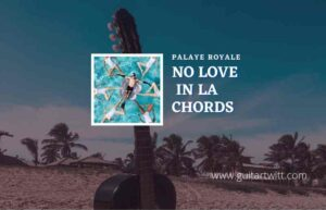 Read more about the article No Love In La chords by Palaye Royale