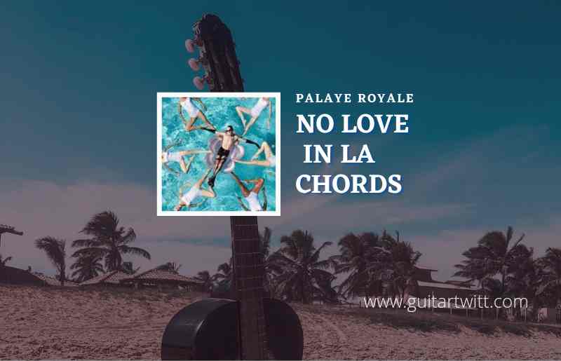 No Love In La chords by Palaye Royale 1