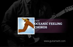 Read more about the article Oceanic Feeling chords by Lorde