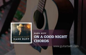 Read more about the article On A Good Night chords by Hank Ruff
