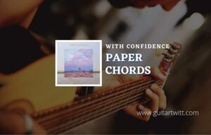 Read more about the article Paper chords by With Confidence