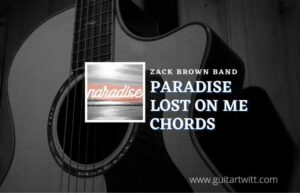 Read more about the article Paradise Lost On Me chords by Zac Brown Band