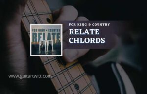 Read more about the article Relate chords by for KING & COUNTRY