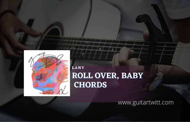 Read more about the article Roll Over Baby chords by LANY