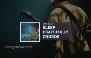 Read more about the article Sleep Peacefully chords by Low Roar