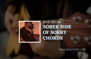 Read more about the article Sober Side Of Sorry chords by Zach Bryan