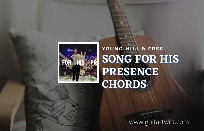 Read more about the article Song For His Presence chords by Hillsong Young & Free