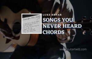 Read more about the article Songs You Never Heard chords by Luke Bryan
