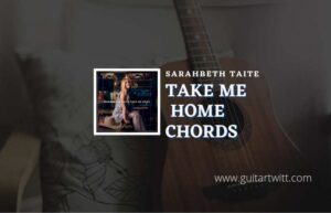 Read more about the article Take Me Home chords by Sarahbeth Taite