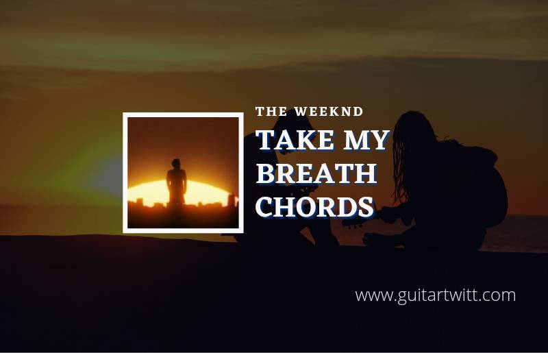Read more about the article Take My Breath chords by The Weeknd
