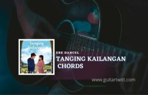Read more about the article Tanging Kailangan chords by Ebe Dancel