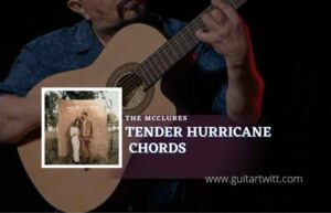 Read more about the article Tender Hurricane chords by The McClures