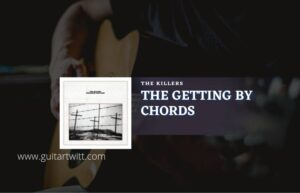 Read more about the article The Getting By chords by The Killers