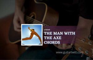 Read more about the article The Man With The Axe chords by Lorde