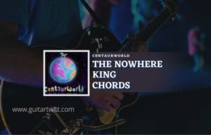 Read more about the article Centaurworld – The Nowhere King chords