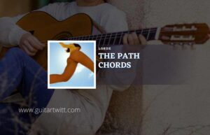 Read more about the article The Path chords by Lorde
