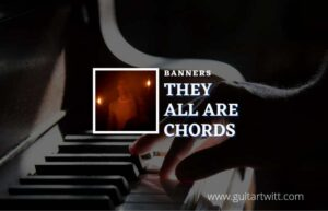 Read more about the article They All Are chords by BANNERS