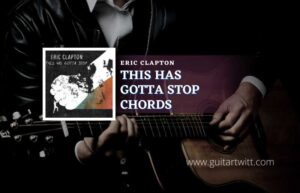 Read more about the article This Has Gotta Stop chords by Eric Clapton