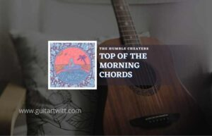 Read more about the article Top Of The Morning chords by The Humble Cheaters