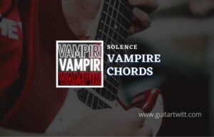 Read more about the article Vampire chords by Solence