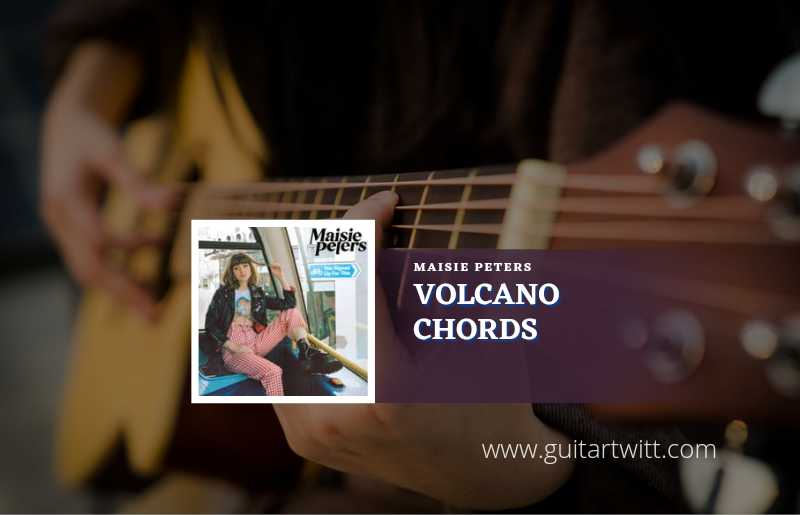 Volcano chords by Maisie Peters 1