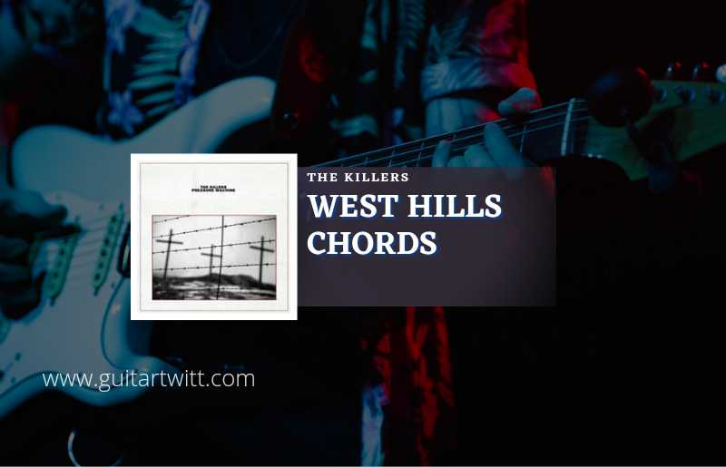 West Hills chords by The Killers 1