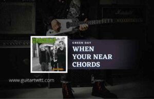 Read more about the article When Youre Near chords by Green Day