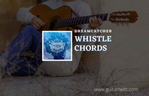 Read more about the article Whistle chords by Dreamcatcher (드림캐쳐)
