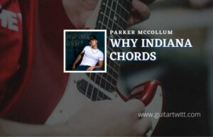Read more about the article Why Indiana chords by Parker McCollum