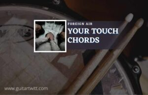 Read more about the article Your Touch chords by Foreign Air