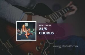 Read more about the article 24/5 chords by mimi webb