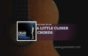 Read more about the article A Little Closer chords by Colton Ryan | Dear Evan Hansen