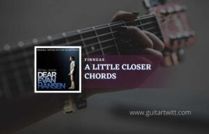 Read more about the article A Little Closer chords by FINNEAS