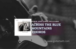Read more about the article Across The Blue Mountains chords by Robin And Linda Williams