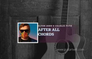 Read more about the article After All chords by Elton John & Charlie Puth