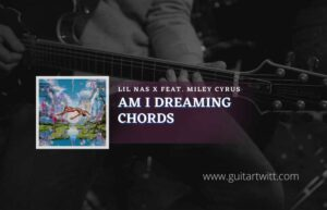 Read more about the article Lil Nas X – Am I Dreaming Chords feat. Miley Cyrus