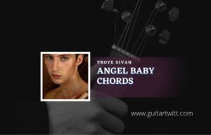 Read more about the article Angel Baby chords by Troye Sivan