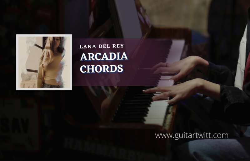 Read more about the article Arcadia chords by Lana Del Rey