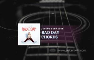 Read more about the article Bad Day chords by Justus Bennetts