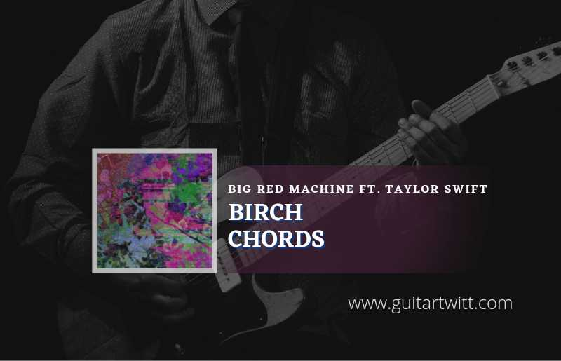Read more about the article Birch chords by Big Red Machine feat. Taylor Swift
