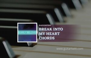 Read more about the article Break Into My Heart chords by Daughtry