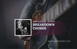 Read more about the article Breakdown Chords by Demi Lovato, G-Eazy