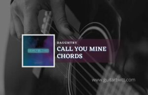 Read more about the article Call You Mine Chords by Daughtry