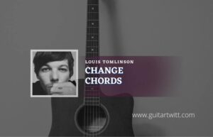Read more about the article Change Live chords by Louis Tomlinson