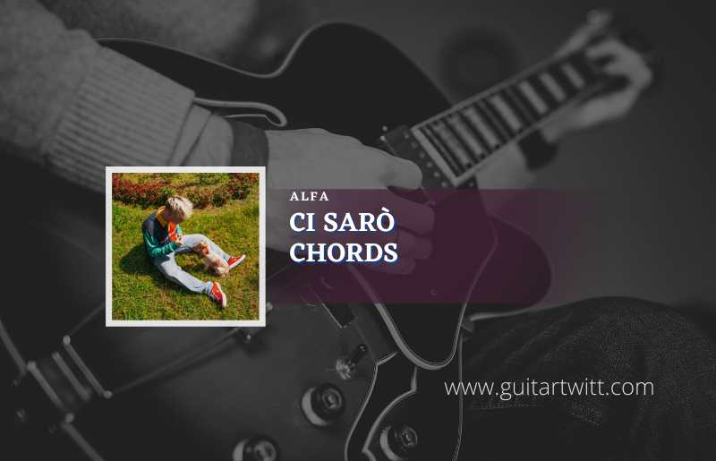 Read more about the article Ci Sarò chords by Alfa
