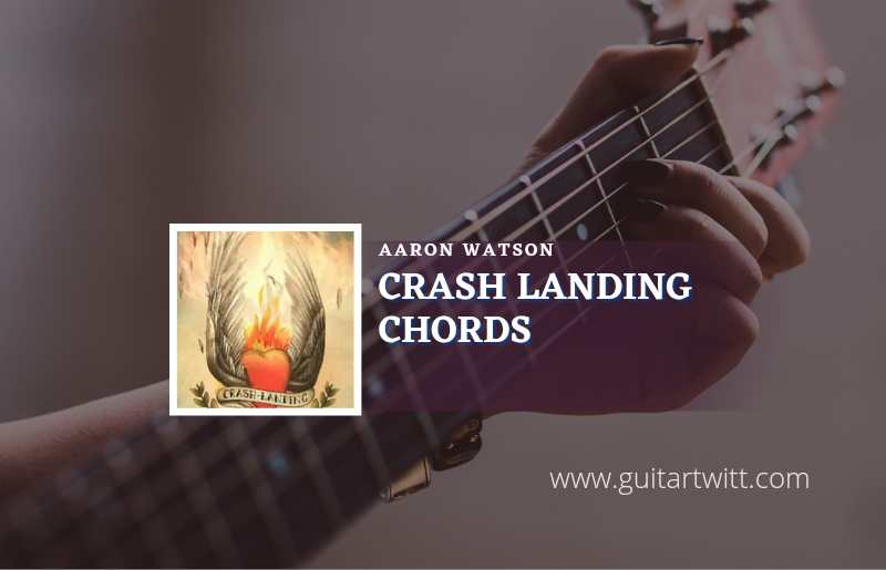 Read more about the article Crash Landing chords by Aaron Watson