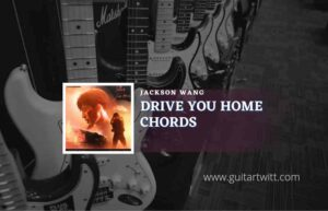 Read more about the article Drive You Home chords by Jackson Wang