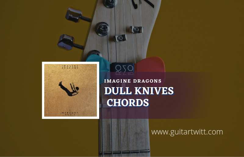 Dull Knives chords by Imagine Dragons 1