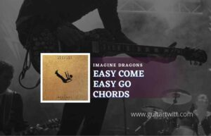 Read more about the article Easy Come Easy Go chords by Imagine Dragons